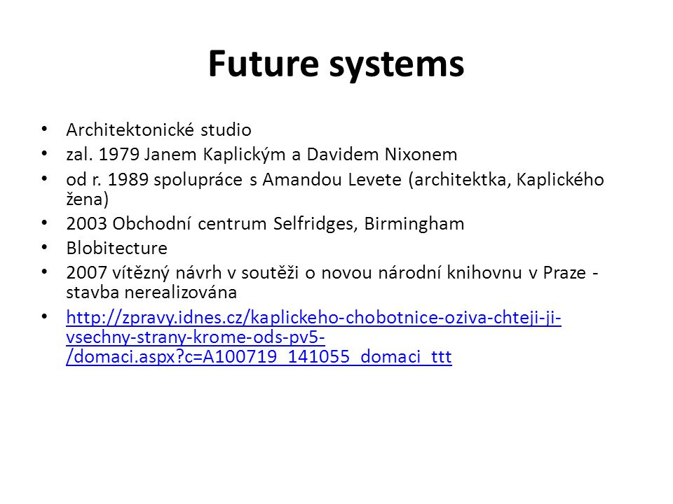 Future systems Architektonické studio zal. 1979 Janem Kaplickým a Davidem Nixonem od r. 1989 spolupráce s Amandou Levete (architektka, Kaplického žena