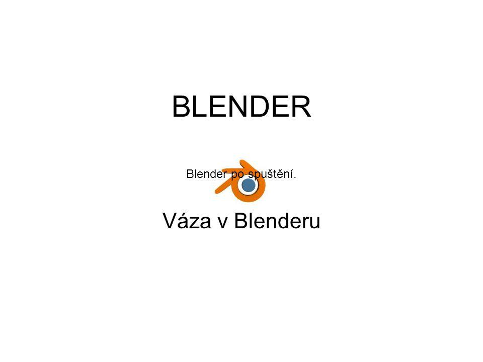 BLENDER Váza v Blenderu Blender po spuštění.