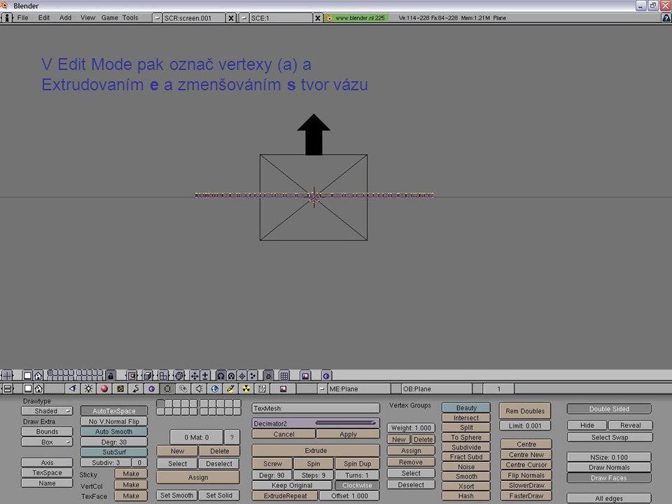 V Edit Mode pak označ vertexy (a) a Extrudovaním e a zmenšováním s tvor vázu