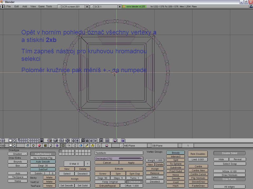 Opět v horním pohledu označ všechny vertexy a a stiskni 2xb Tím zapneš nástroj pro kruhovou hromadnou selekci Poloměr kružnice pak měníš +.- na numpede