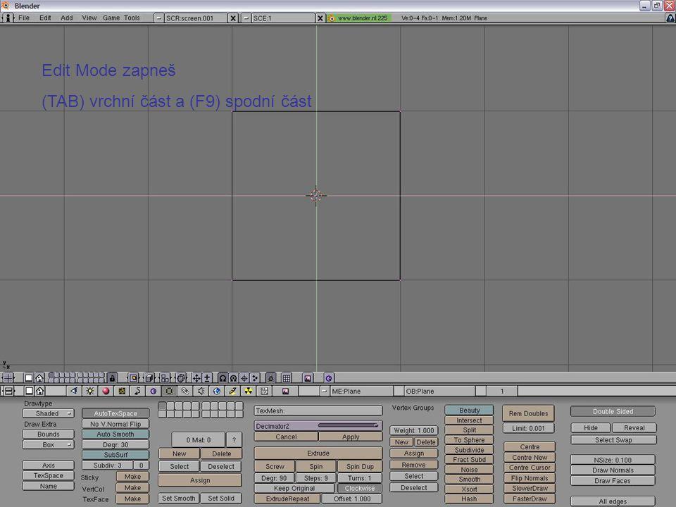 Edit Mode zapneš (TAB) vrchní část a (F9) spodní část