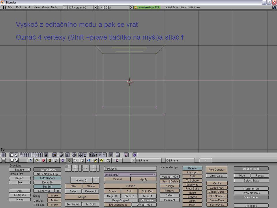 Vyskoč z editačního modu a pak se vrať Označ 4 vertexy (Shift +pravé tlačítko na myši)a stlač f