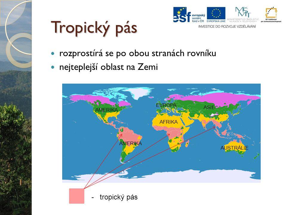 Tropický pás rozprostírá se po obou stranách rovníku nejteplejší oblast na Zemi - tropický pás AFRIKA ASIE AMERIKA EVROPA AUSTRÁLIE