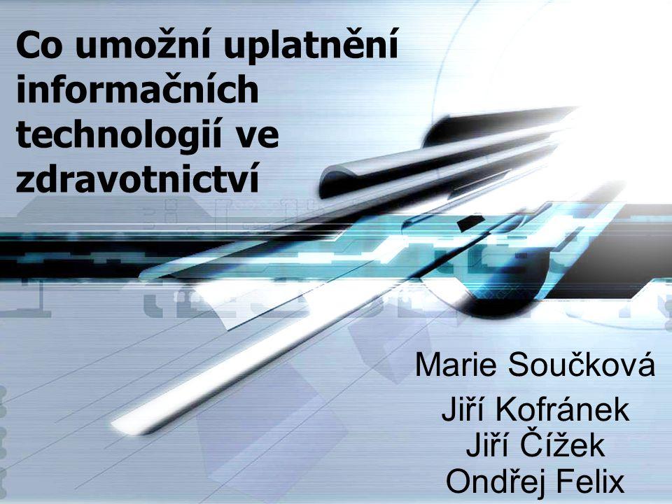 Co umožní uplatnění informačních technologií ve zdravotnictví Marie Součková Jiří Kofránek Jiří Čížek Ondřej Felix