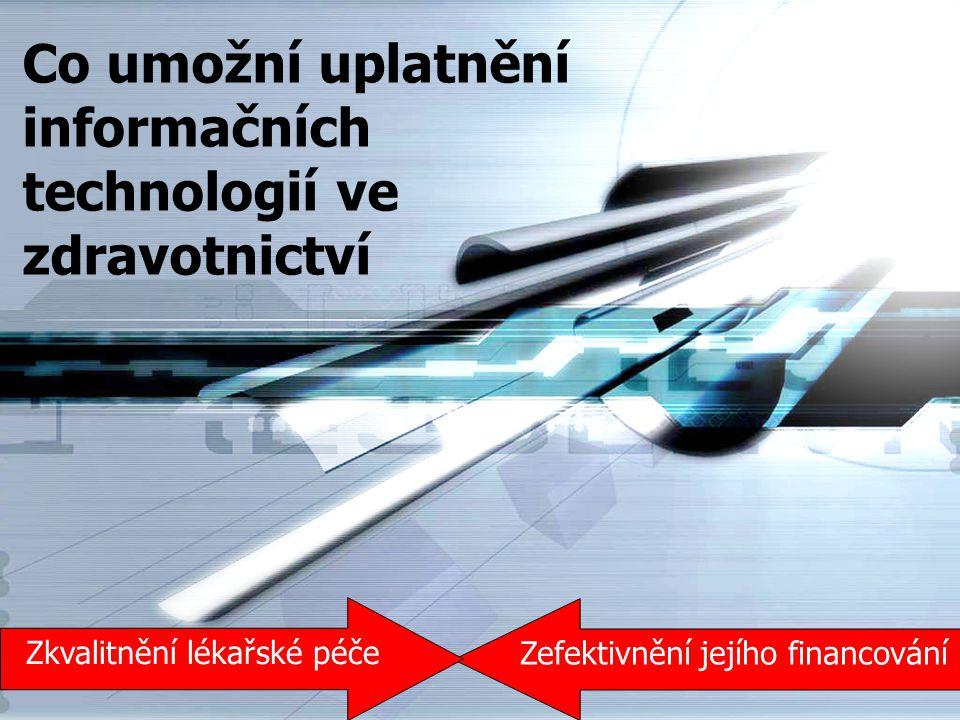 Zefektivnění jejího financování Zkvalitnění lékařské péče Co umožní uplatnění informačních technologií ve zdravotnictví
