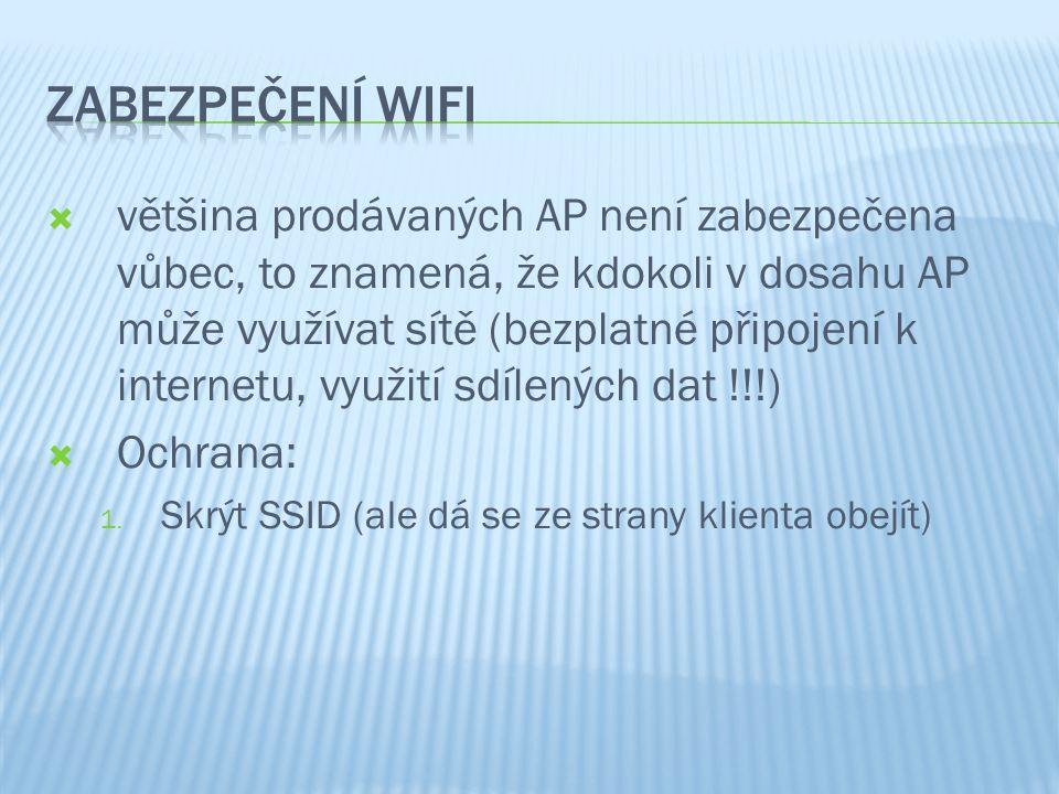  většina prodávaných AP není zabezpečena vůbec, to znamená, že kdokoli v dosahu AP může využívat sítě (bezplatné připojení k internetu, využití sdílených dat !!!)  Ochrana: 1.