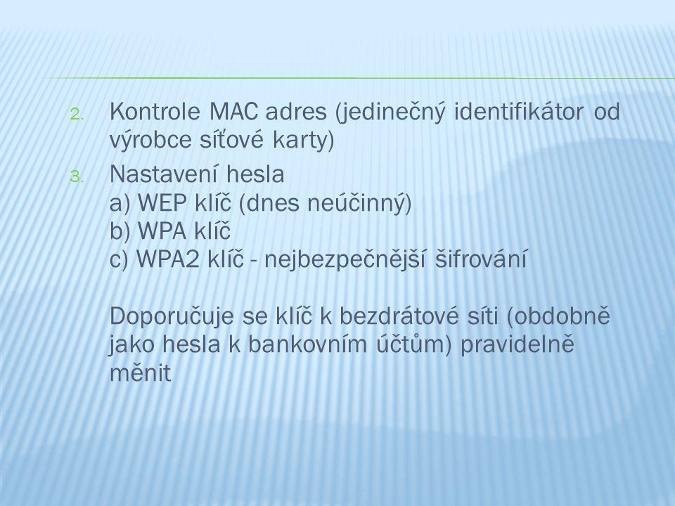 2. Kontrole MAC adres (jedinečný identifikátor od výrobce síťové karty) 3. Nastavení hesla a) WEP klíč (dnes neúčinný) b) WPA klíč c) WPA2 klíč - nejb