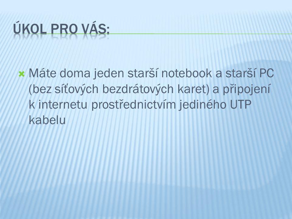 Máte doma jeden starší notebook a starší PC (bez síťových bezdrátových karet) a připojení k internetu prostřednictvím jediného UTP kabelu