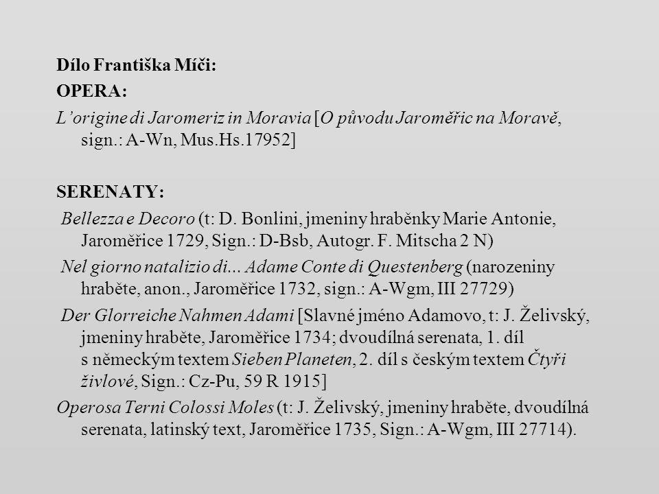 Dílo Františka Míči: OPERA: L'origine di Jaromeriz in Moravia [O původu Jaroměřic na Moravě, sign.: A-Wn, Mus.Hs.17952] SERENATY: Bellezza e Decoro (t: D.