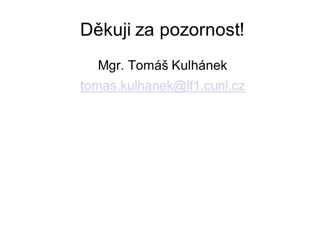 Děkuji za pozornost! Mgr. Tomáš Kulhánek tomas.kulhanek@lf1.cuni.cz