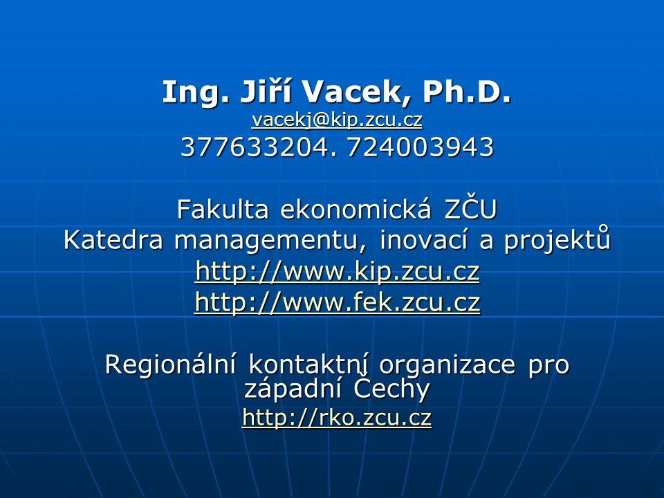 Ing. Jiří Vacek, Ph.D. vacekj@kip.zcu.cz vacekj@kip.zcu.cz 377633204. 724003943 Fakulta ekonomická ZČU Katedra managementu, inovací a projektů http://