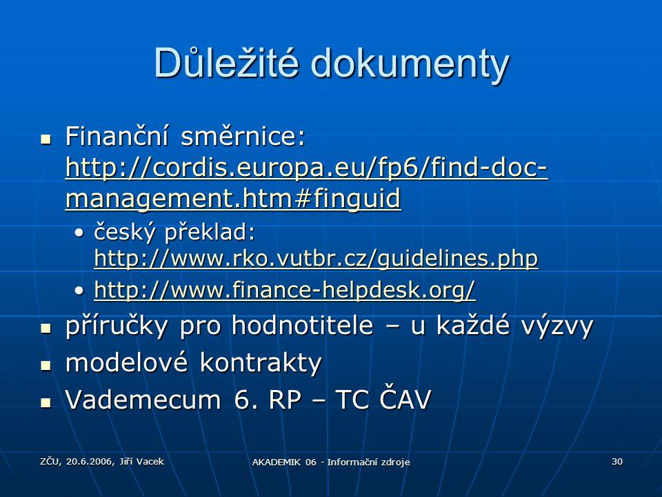 ZČU, 20.6.2006, Jiří Vacek AKADEMIK 06 - Informační zdroje 30 Důležité dokumenty Finanční směrnice: http://cordis.europa.eu/fp6/find-doc- management.h