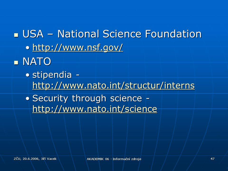 ZČU, 20.6.2006, Jiří Vacek AKADEMIK 06 - Informační zdroje 47 USA – National Science Foundation USA – National Science Foundation http://www.nsf.gov/h