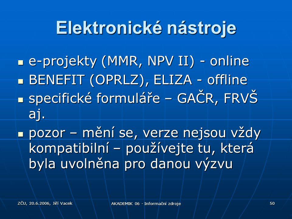 ZČU, 20.6.2006, Jiří Vacek AKADEMIK 06 - Informační zdroje 50 Elektronické nástroje e-projekty (MMR, NPV II) - online e-projekty (MMR, NPV II) - onlin