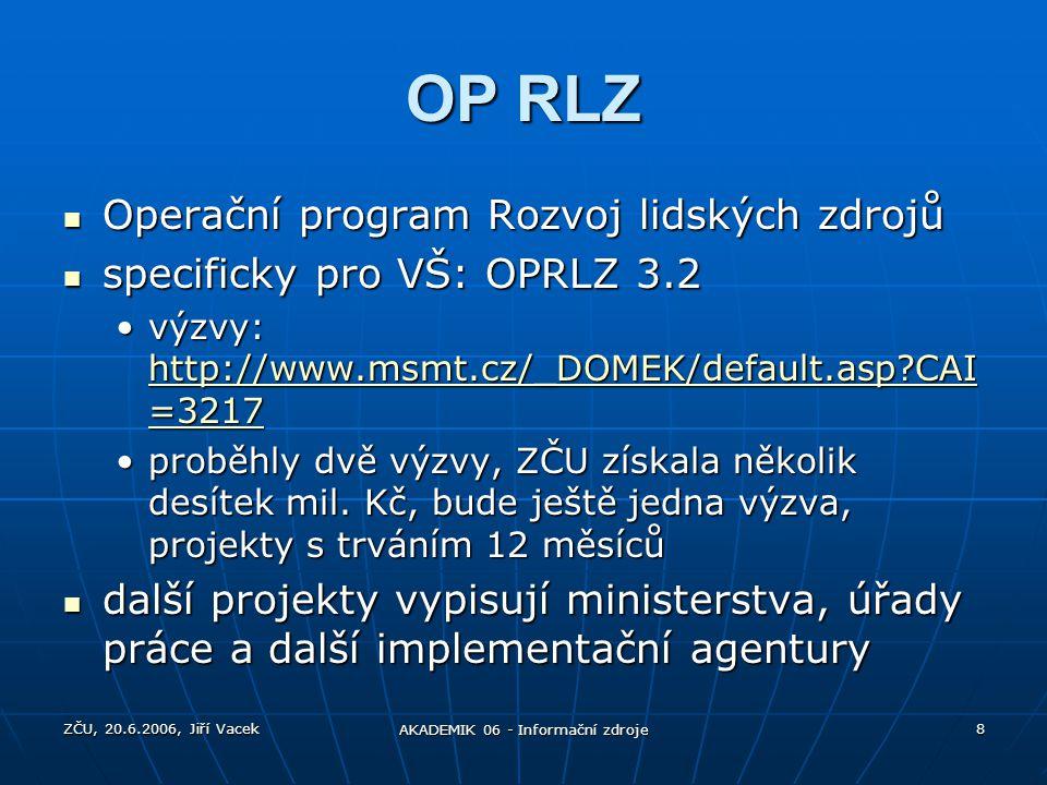 ZČU, 20.6.2006, Jiří Vacek AKADEMIK 06 - Informační zdroje 8 OP RLZ Operační program Rozvoj lidských zdrojů Operační program Rozvoj lidských zdrojů sp