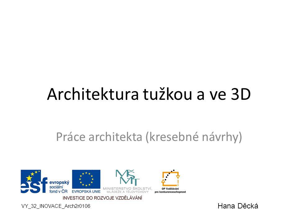 Architektura tužkou a ve 3D Práce architekta (kresebné návrhy) VY_32_INOVACE_Arch2r0106 Hana Děcká