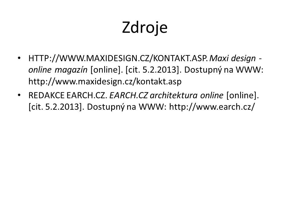 Zdroje HTTP://WWW.MAXIDESIGN.CZ/KONTAKT.ASP.Maxi design - online magazín [online].