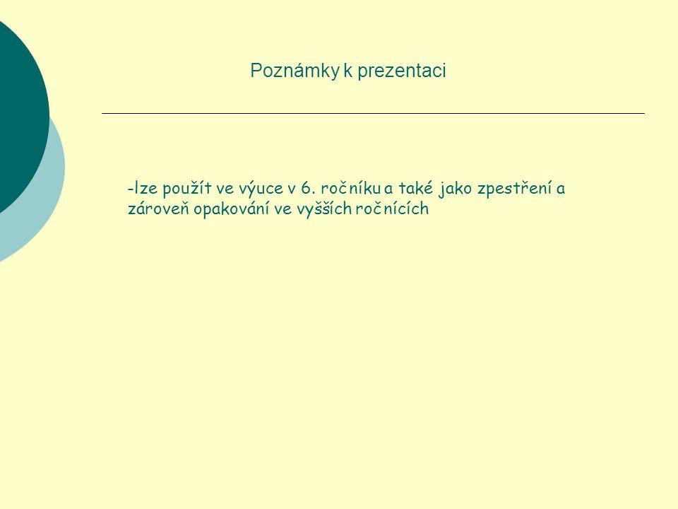 Poznámky k prezentaci -lze použít ve výuce v 6.