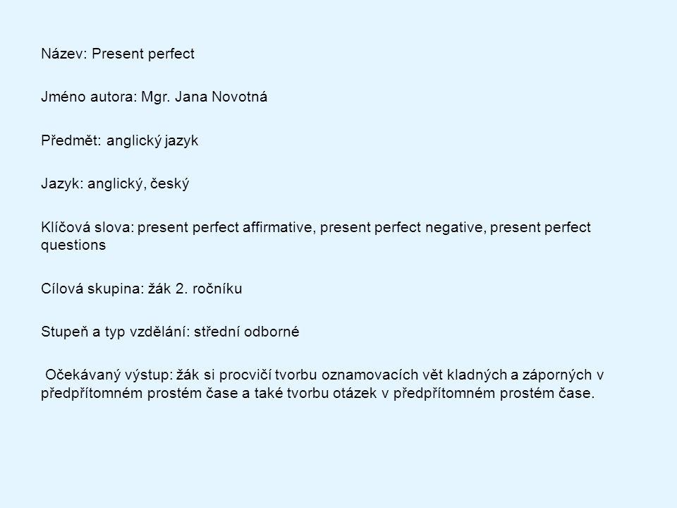 Metodický list/anotace: Žáci si na základě prezentace procvičí různými způsoby vytvoření kladných vět, záporných vět a také otázek v předpřítomném čase.
