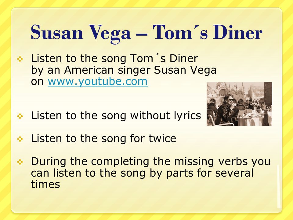 Susan Vega – Tom´s Diner  Try to complete the missing verbs in the text.