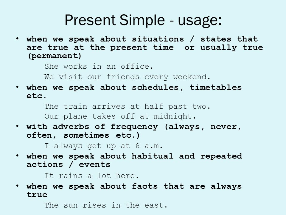 Present Simple - usage: when we speak about situations / states that are true at the present time or usually true (permanent)‏ She works in an office.