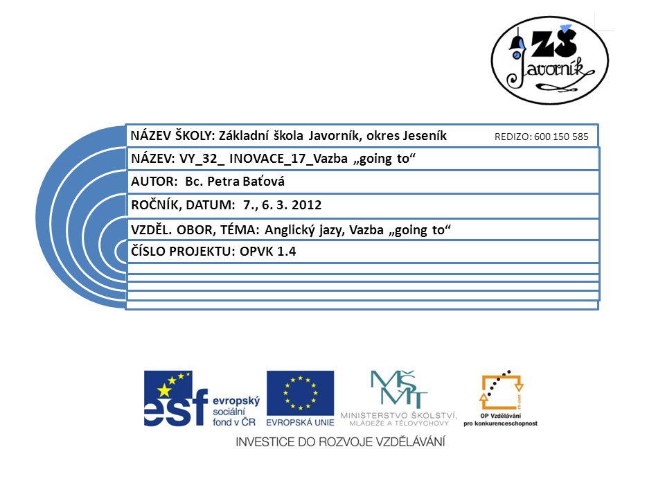 """NÁZEV ŠKOLY: Základní škola Javorník, okres Jeseník REDIZO: 600 150 585 NÁZEV: VY_32_ INOVACE_17_Vazba """"going to AUTOR: Bc."""