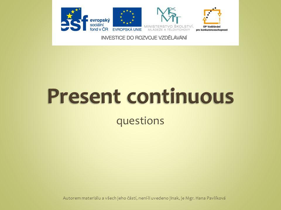 questions Autorem materiálu a všech jeho částí, není-li uvedeno jinak, je Mgr. Hana Pavlíková