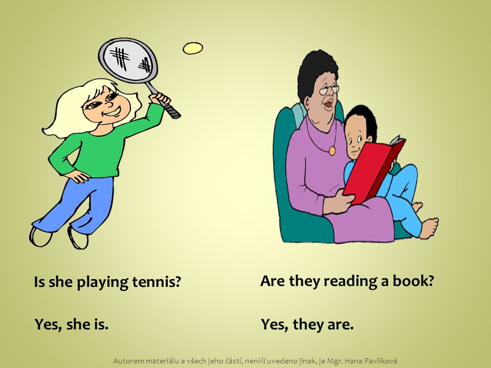 Is she playing tennis. Yes, she is. Are they reading a book.