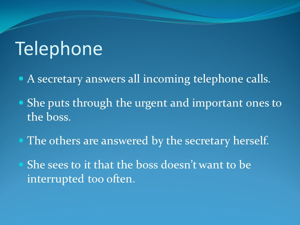 Telephone A secretary answers all incoming telephone calls.