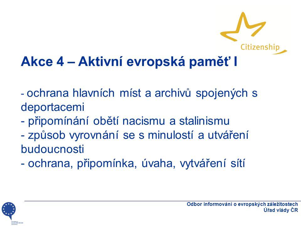 Odbor informování o evropských záležitostech Úřad vlády ČR Akce 4 – Aktivní evropská paměť I - ochrana hlavních míst a archivů spojených s deportacemi