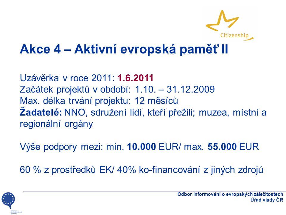 Odbor informování o evropských záležitostech Úřad vlády ČR Akce 4 – Aktivní evropská paměť II Uzávěrka v roce 2011: 1.6.2011 Začátek projektů v období: 1.10.