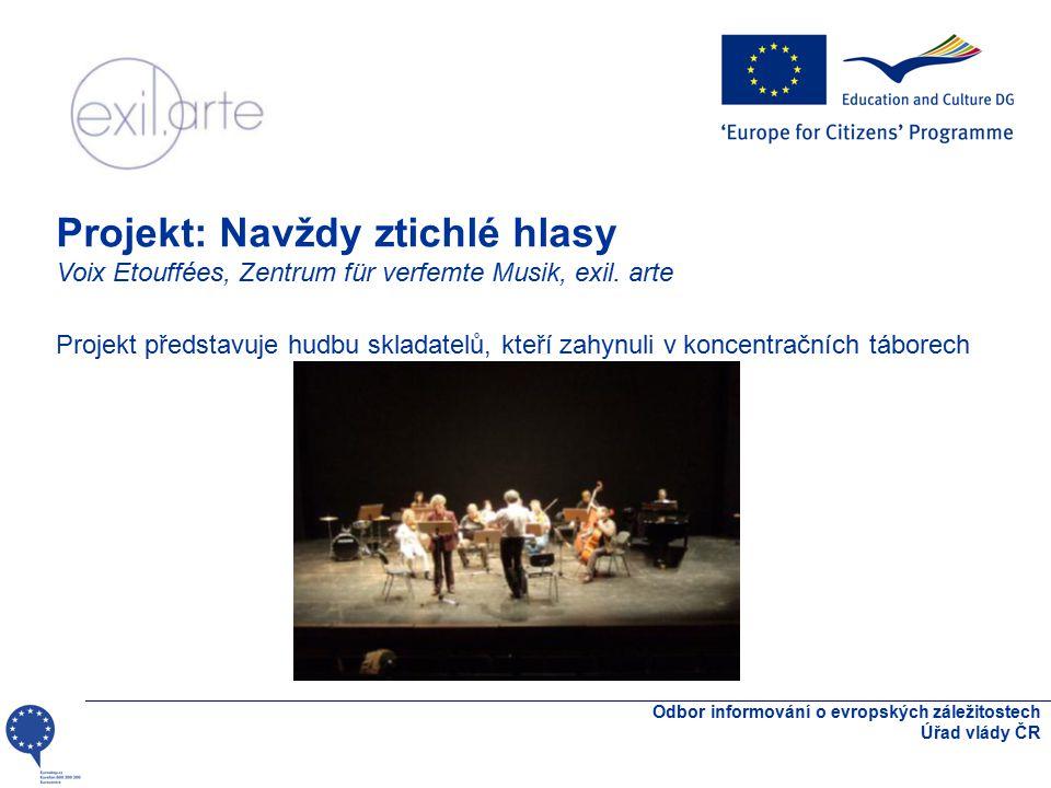 Odbor informování o evropských záležitostech Úřad vlády ČR Projekt: Navždy ztichlé hlasy Voix Etouffées, Zentrum für verfemte Musik, exil.
