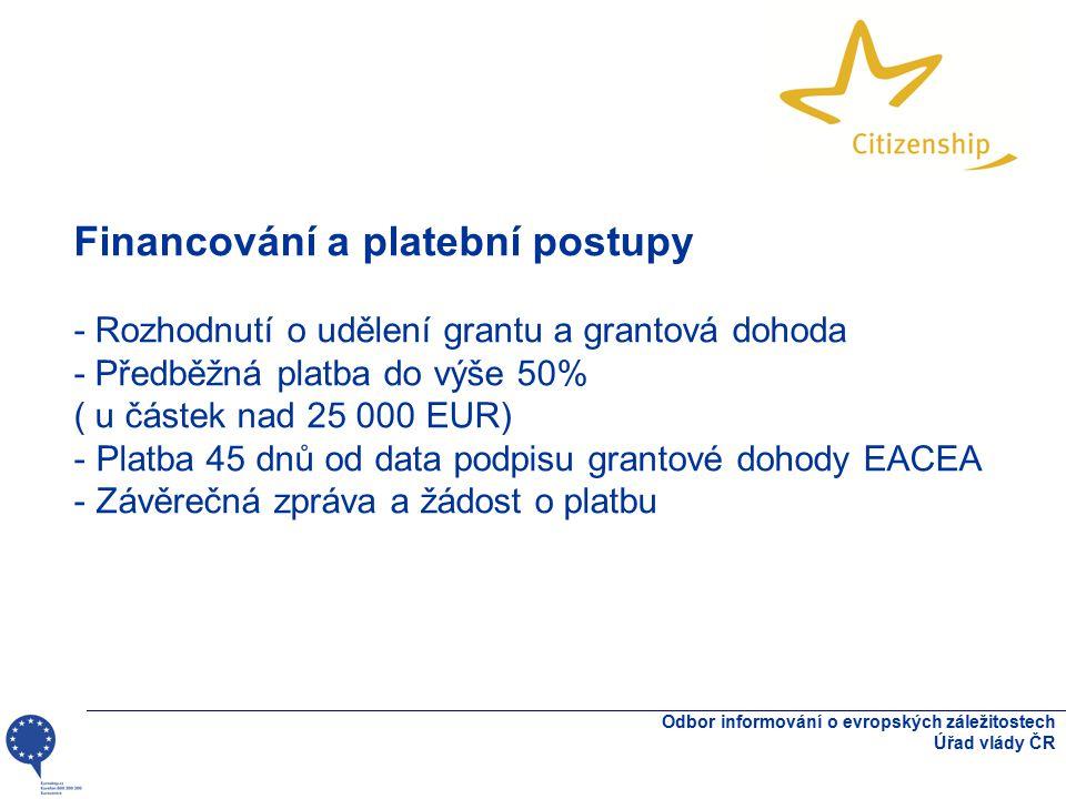 Odbor informování o evropských záležitostech Úřad vlády ČR Financování a platební postupy - Rozhodnutí o udělení grantu a grantová dohoda - Předběžná platba do výše 50% ( u částek nad 25 000 EUR) - Platba 45 dnů od data podpisu grantové dohody EACEA - Závěrečná zpráva a žádost o platbu