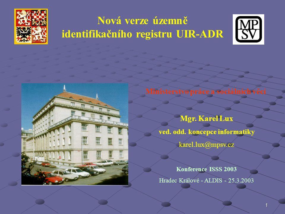 1 Nová verze územně identifikačního registru UIR-ADR Ministerstvo práce a sociálních věcí Mgr. Karel Lux ved. odd. koncepce informatiky karel.lux@mpsv