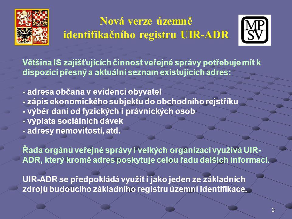2 Nová verze územně identifikačního registru UIR-ADR Většina IS zajišťujících činnost veřejné správy potřebuje mít k dispozici přesný a aktuální sezna