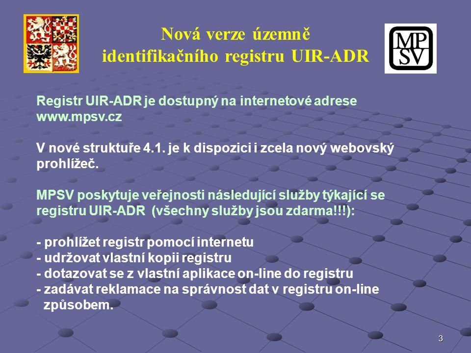 3 Nová verze územně identifikačního registru UIR-ADR Registr UIR-ADR je dostupný na internetové adrese www.mpsv.cz V nové struktuře 4.1. je k dispozic