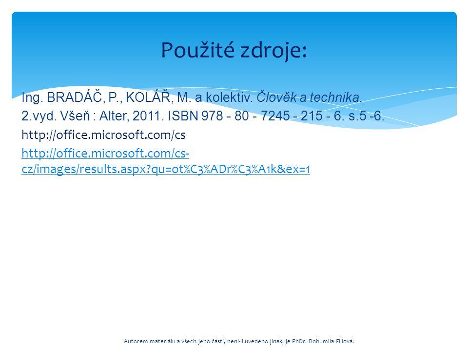 Ing. BRADÁČ, P., KOLÁŘ, M. a kolektiv. Člověk a technika. 2.vyd. Všeň : Alter, 2011. ISBN 978 - 80 - 7245 - 215 - 6. s.5 -6. http://office.microsoft.c