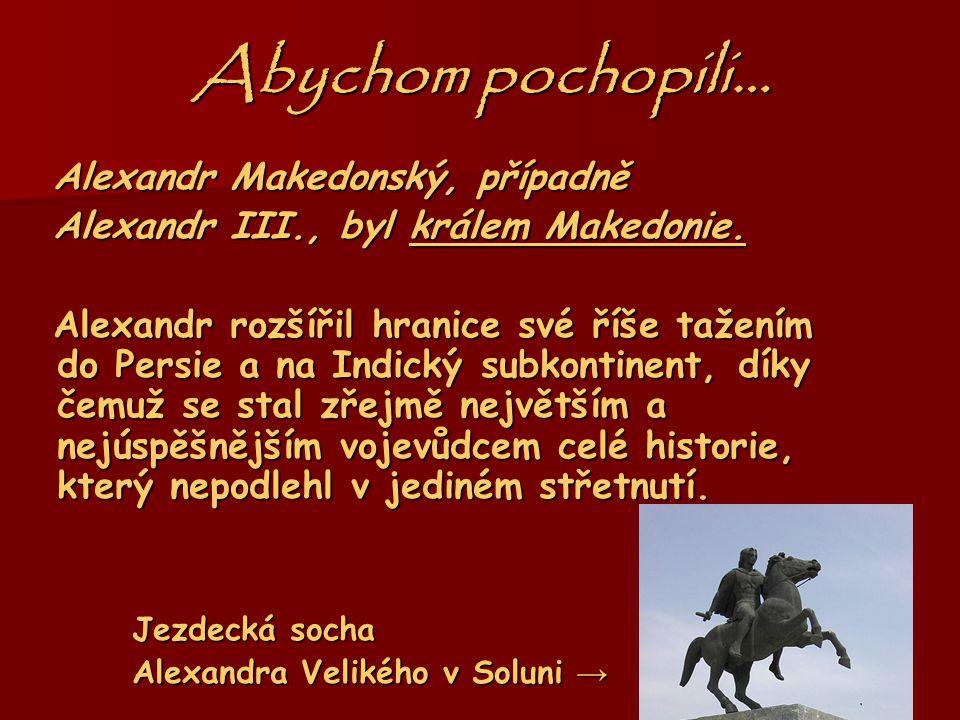 ,,Za č átek'' * mezi 20. a 30. červencem 356 př. n. l. v Pelle, † 10. nebo 11. června 323 př. n. l. v Babyloně