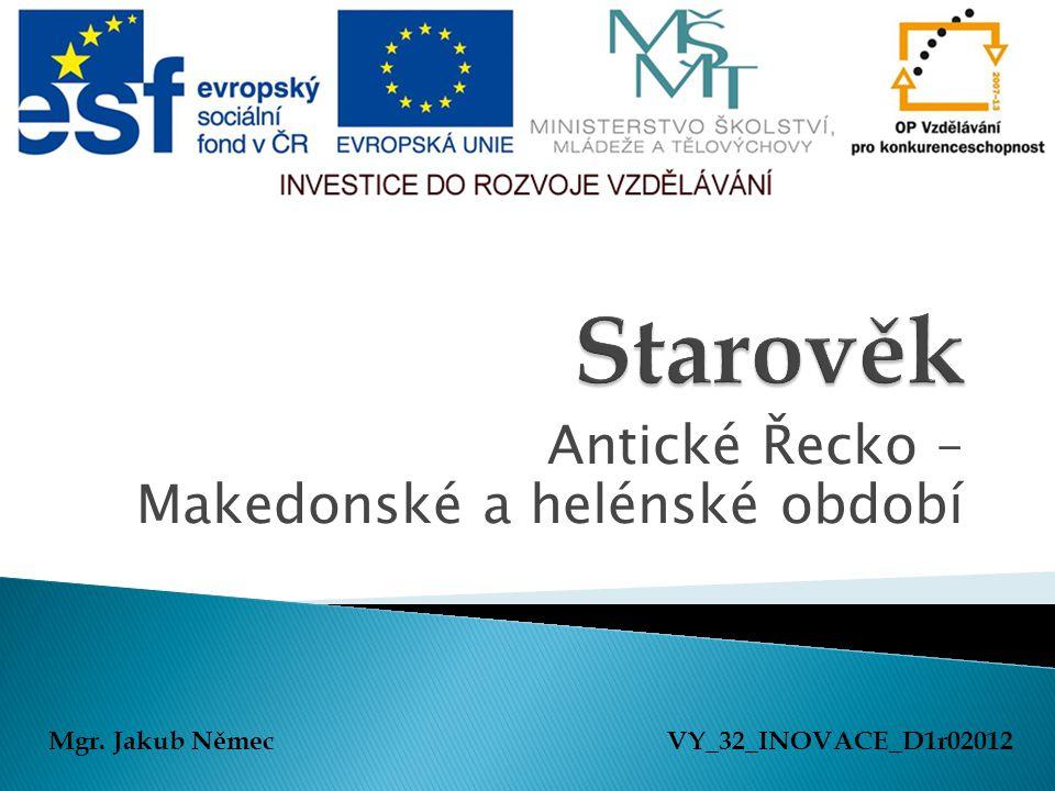 Antické Řecko – Makedonské a helénské období Mgr. Jakub NěmecVY_32_INOVACE_D1r02012