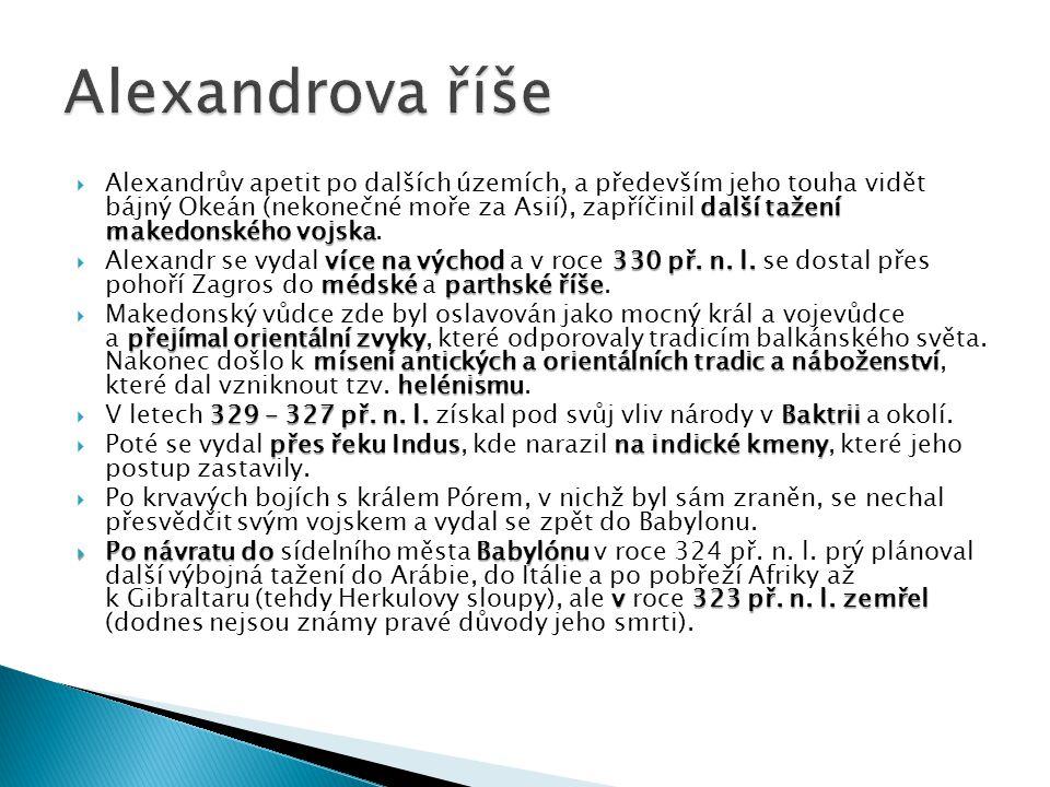 další tažení makedonského vojska  Alexandrův apetit po dalších územích, a především jeho touha vidět bájný Okeán (nekonečné moře za Asií), zapříčinil