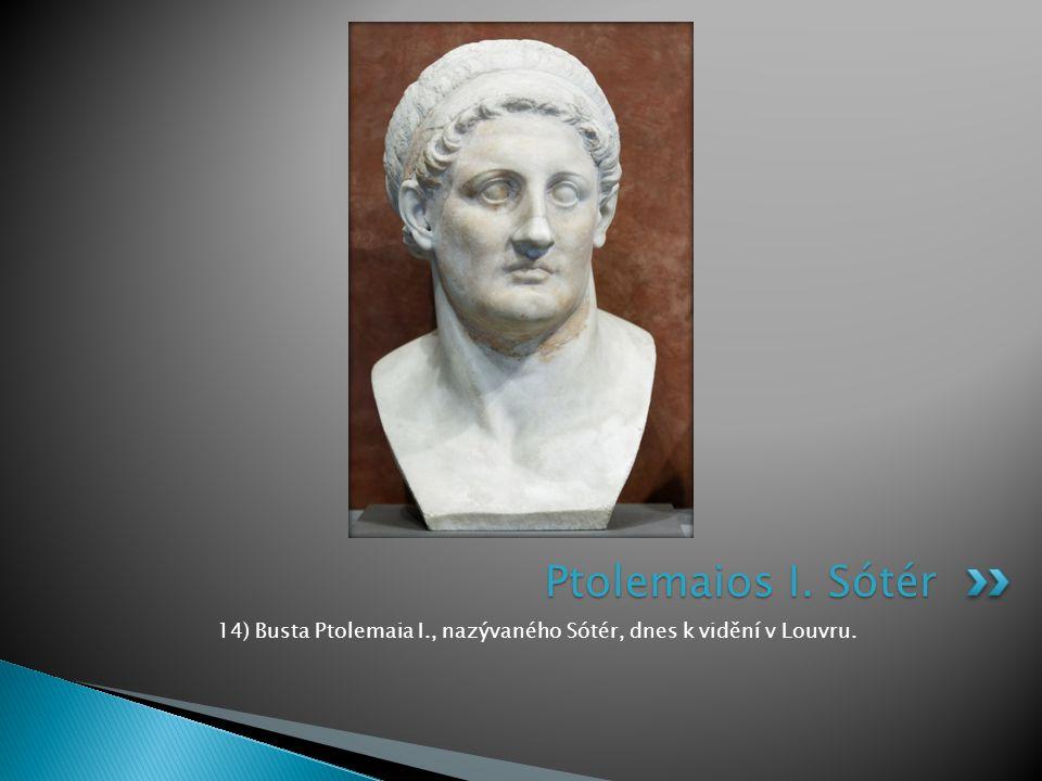 14) Busta Ptolemaia I., nazývaného Sótér, dnes k vidění v Louvru. Ptolemaios I. Sótér