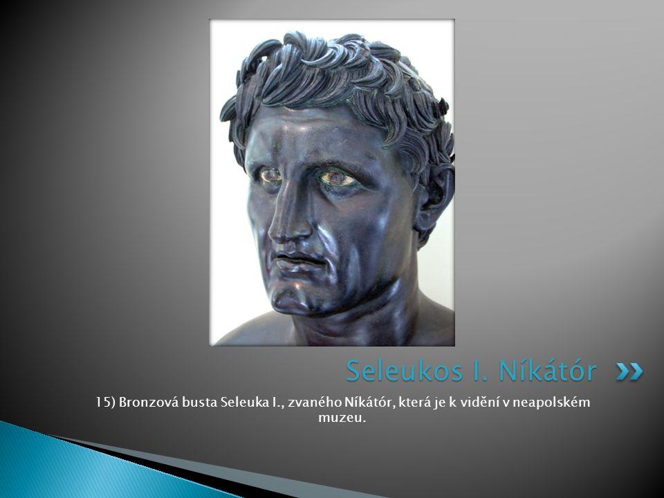 15) Bronzová busta Seleuka I., zvaného Níkátór, která je k vidění v neapolském muzeu. Seleukos I. Níkátór