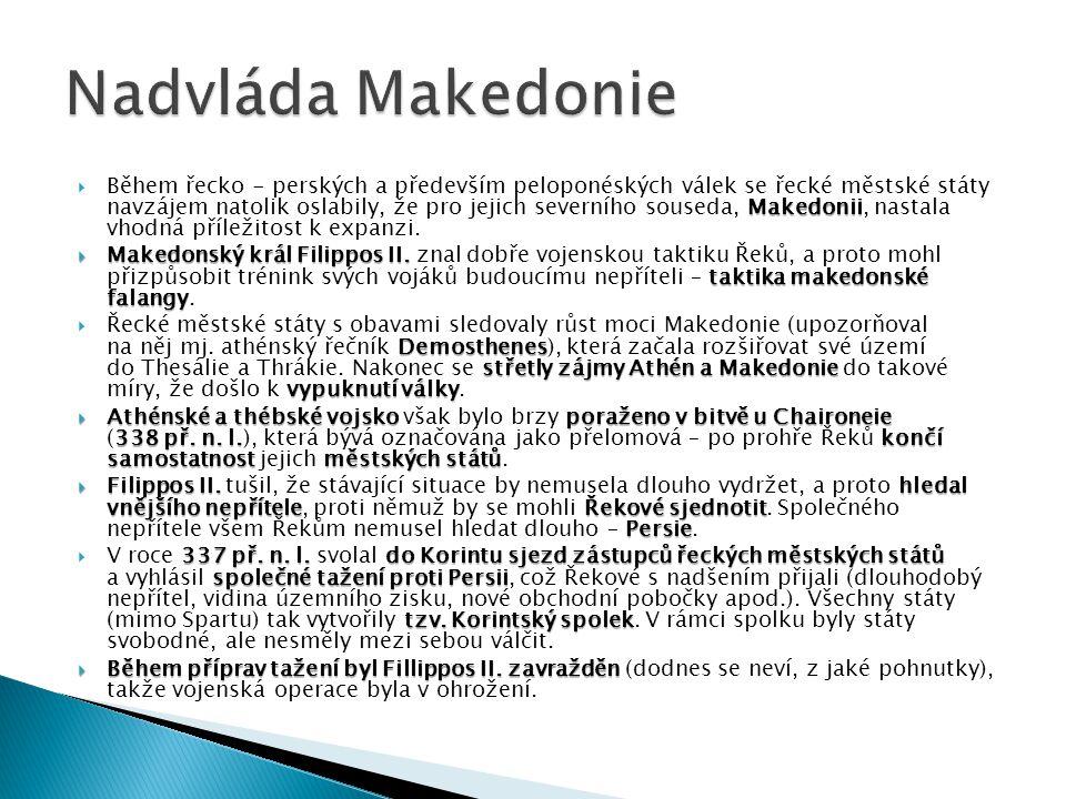 Makedonii  Během řecko - perských a především peloponéských válek se řecké městské státy navzájem natolik oslabily, že pro jejich severního souseda,