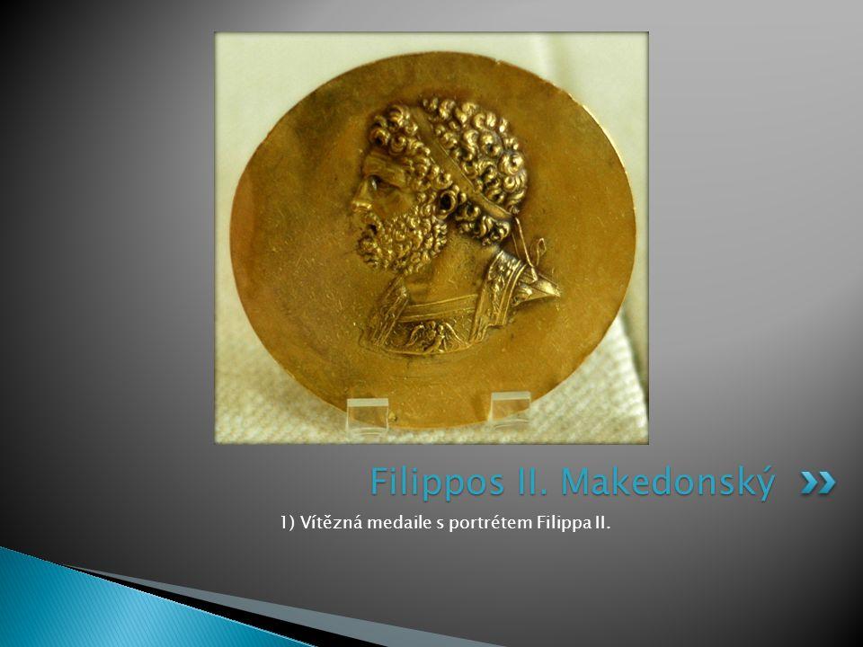 1) Vítězná medaile s portrétem Filippa II. Filippos II. Makedonský
