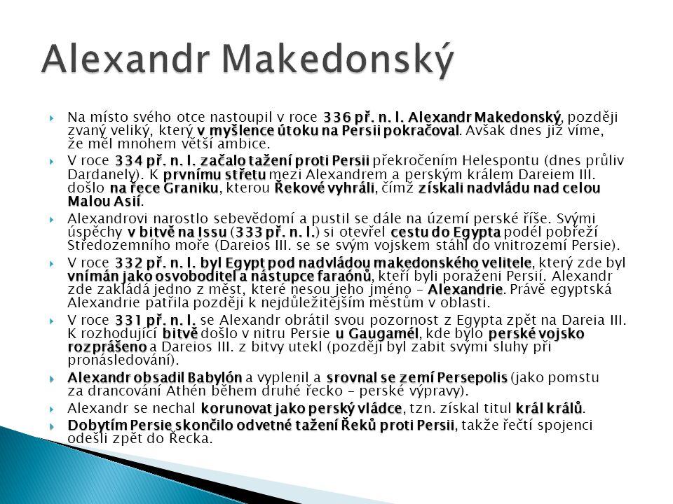 336 př. n. l. Alexandr Makedonský v myšlence útoku na Persii pokračoval  Na místo svého otce nastoupil v roce 336 př. n. l. Alexandr Makedonský, pozd
