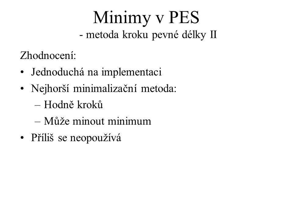 Minimy v PES - metoda kroku pevné délky II Zhodnocení: Jednoduchá na implementaci Nejhorší minimalizační metoda: –Hodně kroků –Může minout minimum Příliš se neopoužívá