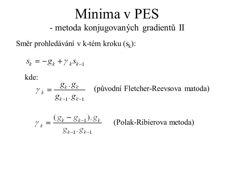 Minima v PES - metoda konjugovaných gradientů II Směr prohledávání v k-tém kroku (s k ): kde: (původní Fletcher-Reevsova matoda) (Polak-Ribierova metoda)