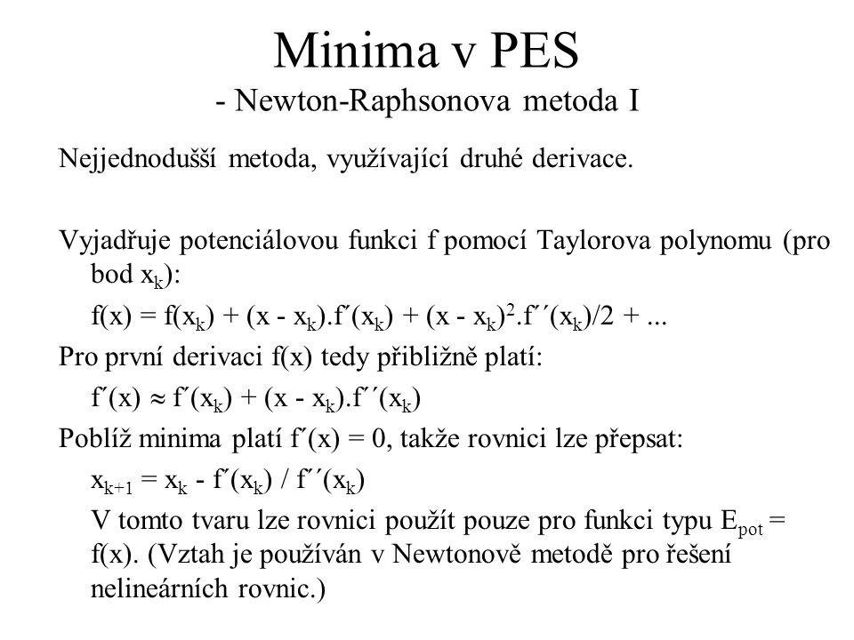 Minima v PES - Newton-Raphsonova metoda I Nejjednodušší metoda, využívající druhé derivace.