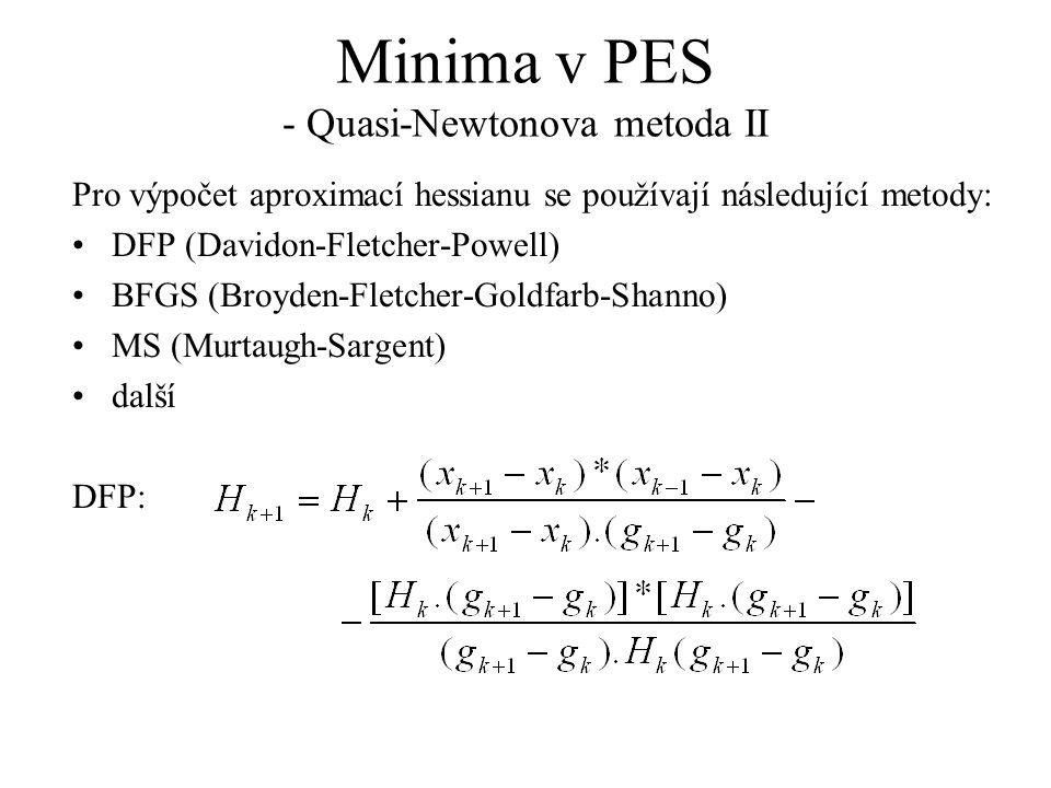 Minima v PES - Quasi-Newtonova metoda II Pro výpočet aproximací hessianu se používají následující metody: DFP (Davidon-Fletcher-Powell) BFGS (Broyden-Fletcher-Goldfarb-Shanno) MS (Murtaugh-Sargent) další DFP: