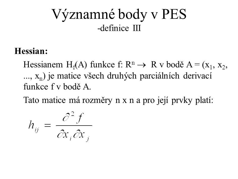 Významné body v PES -definice III Hessian: Hessianem H f (A) funkce f: R n  R v bodě A = (x 1, x 2,..., x n ) je matice všech druhých parciálních derivací funkce f v bodě A.